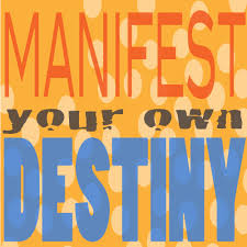 How to Manifest Your Own Destiny